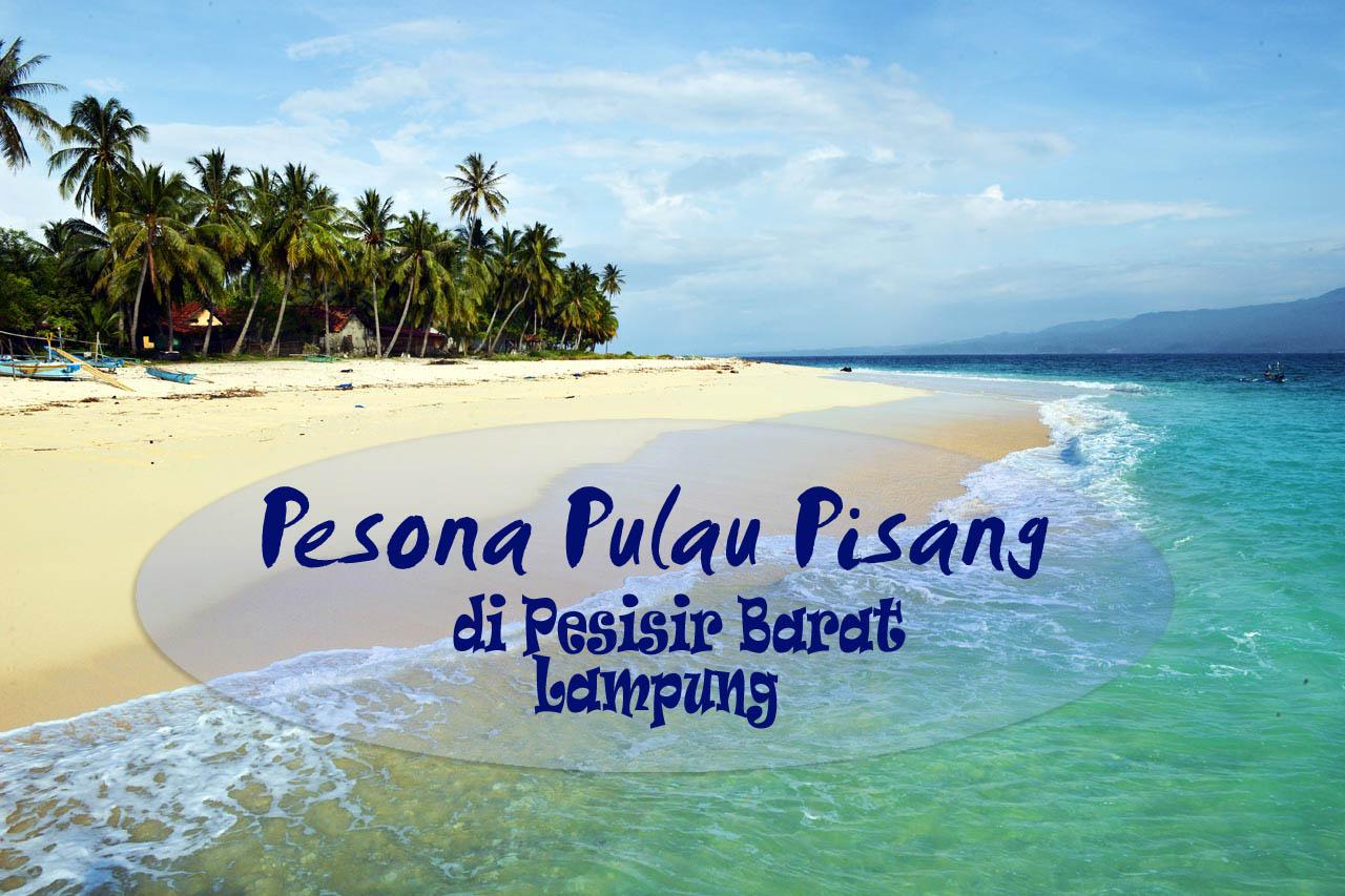 Pesona Pulau Pisang di Pesisir Barat Lampung - Yopie Pangkey